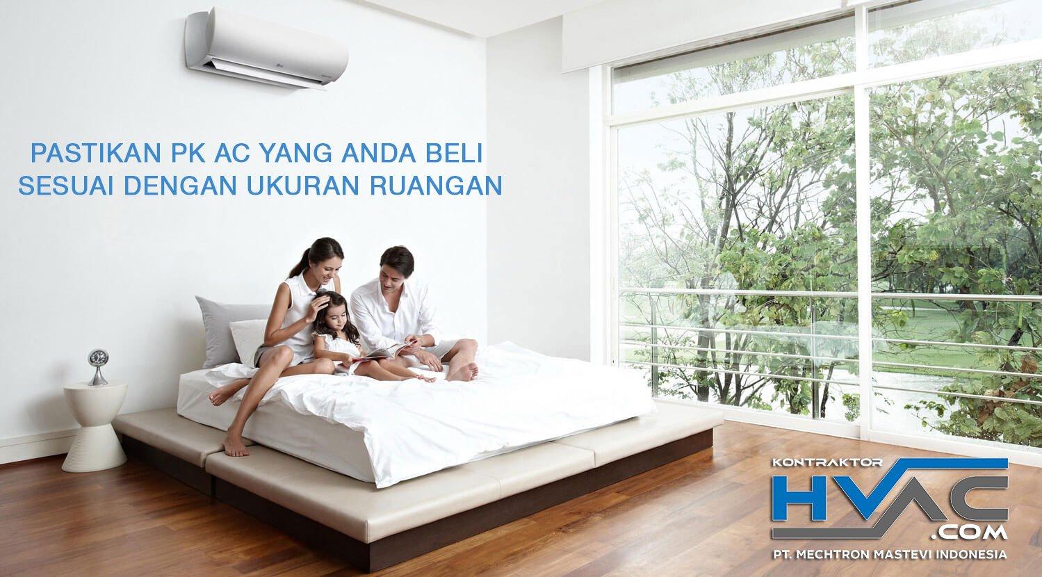 Pastikan PK AC yang anda beli sesuai dengan ukuran ruangan