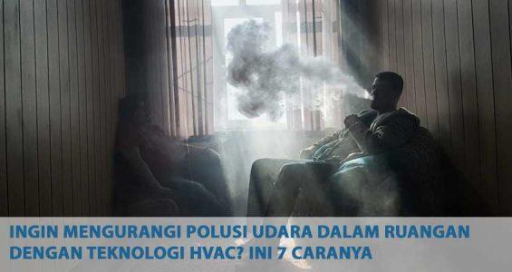 Ingin-Mengurangi-Polusi-Udara-dalam-Ruangan-dengan-Teknologi-HVAC-Ini-7-Caranya